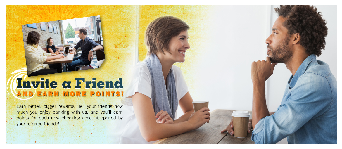 Invite a friend to open a checking account and earn bonus points!